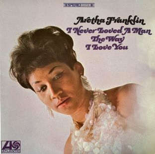 Aretha Franklin - I Never Loved A Man The Way I Love You (LP) (VG-EX/EX-)